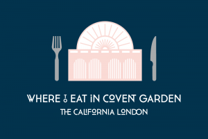 The California guide to where to eat in Covent Garden [Map]